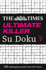 The Times Ultimate Killer Su Doku Book 7: 120 of the deadliest Su Doku puzzles