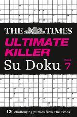 The Times Ultimate Killer Su Doku Book 7: 120 of the deadliest Su Doku puzzles