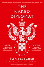The Naked Diplomat: Understanding Power and Politics in the Digital Age Paperback  by Tom Fletcher