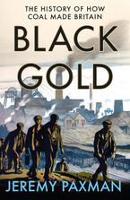 Black Gold: The History of How Coal Made Britain