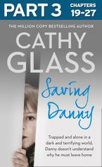 Saving Danny: Part 3 of 3 eBook DGO by Cathy Glass