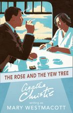 The Rose And The Yew Tree - A Christie writing as Mary Westmacott