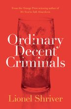 Ordinary Decent Criminals - Lionel Shriver
