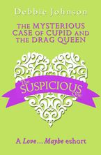 The Mysterious Case of Cupid and the Drag Queen: A Love…Maybe Valentine eShort eBook DGO by Debbie Johnson