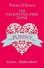 The Valentine-Free Zone: A Love...Maybe Valentine eShort eBook DGO by Fiona Gibson