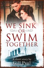 We Sink or Swim Together: An eShort love story eBook DGO by Gill Paul