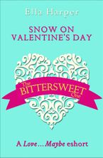 Snow on Valentine's Day: A Love…Maybe Valentine eShort eBook DGO by Ella Harper