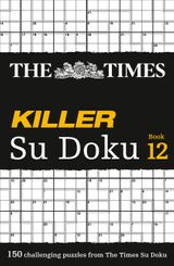 The Times Killer Su Doku Book 12: 150 lethal Su Doku puzzles