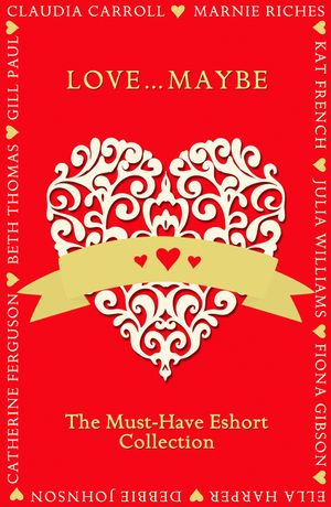 Love...Maybe: The Must-Have Eshort Collection book image