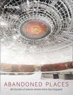 Abandoned Places: 60 stories of places where time stopped Hardcover  by Richard Happer