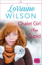 Chalet Girl Plays Cupid: (A Free Short Story) (Ski Season, Book 6) eBook DGO by Lorraine Wilson