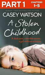 A Stolen Childhood: Part 1 of 3: A dark past, a terrible secret, a girl without a future eBook DGO by Casey Watson
