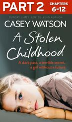 A Stolen Childhood: Part 2 of 3: A dark past, a terrible secret, a girl without a future eBook DGO by Casey Watson