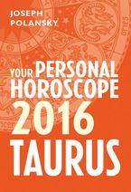 Taurus 2016: Your Personal Horoscope eBook DGO by Joseph Polansky