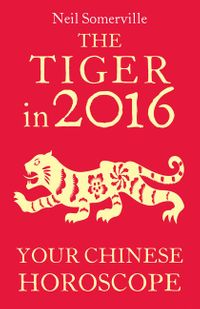 the-tiger-in-2016-your-chinese-horoscope