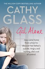 Girl Alone: Joss came home from school to discover her father's suicide. Angry and hurting, she's out of control. Paperback  by Cathy Glass