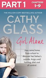 Girl Alone: Part 1 of 3: Joss came home from school to discover her father's suicide. Angry and hurting, she's out of control.