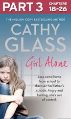 Girl Alone: Part 3 of 3: Joss came home from school to discover her father's suicide. Angry and hurting, she's out of control.