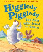 Higgledy Piggledy the Hen Who Loved to Dance Hardcover  by Francesca Simon