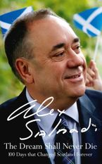 The Dream Shall Never Die: 100 Days that Changed Scotland Forever Hardcover  by Alex Salmond