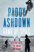 Game of Spies: The Secret Agent, the Traitor and the Nazi, Bordeaux 1942-1944 Hardcover  by Paddy Ashdown