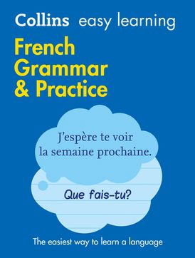 Easy Learning French Grammar and Practice: Trusted support for learning (Collins Easy Learning)