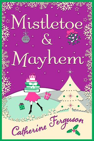 Mistletoe and Mayhem: A cosy, chaotic Christmas read! book image
