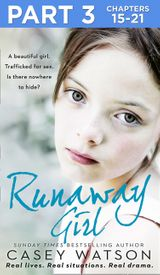 Runaway Girl: Part 3 of 3: A beautiful girl. Trafficked for sex. Is there nowhere to hide?