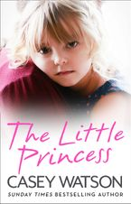 The Little Princess: The shocking true story of a little girl imprisoned in her own home eBook DGO by Casey Watson