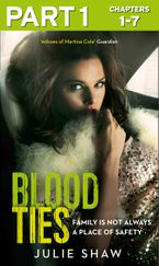 Blood Ties: Part 1 of 3: Family is not always a place of safety eBook DGO by Julie Shaw