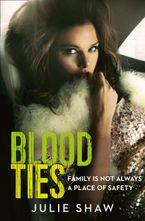 Blood Ties: Family is not always a place of safety Paperback  by Julie Shaw