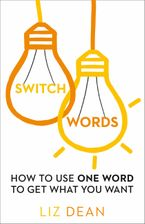 Switchwords: How to Use One Word to Get What You Want Paperback  by Liz Dean