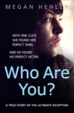 Who Are You?: With one click she found her perfect man. And he found his perfect victim. A true story of the ultimate deception. Paperback  by Megan Henley