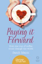 Paying it Forward: How One Cup of Coffee Could Change the World (HarperTrue Life – A Short Read) eBook DGO by Sandi Mann