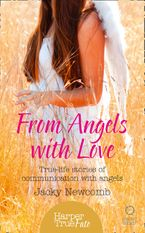 From Angels with Love: True-life stories of communication with Angels (HarperTrue Fate – A Short Read) Paperback  by Jacky Newcomb