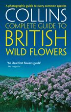 british-wild-flowers-a-photographic-guide-to-every-common-species-collins-complete-guide