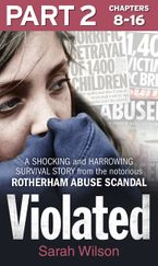 Violated: Part 2 of 3: A Shocking and Harrowing Survival Story from the Notorious Rotherham Abuse Scandal eBook DGO by Sarah Wilson