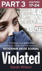Violated: Part 3 of 3: A Shocking and Harrowing Survival Story from the Notorious Rotherham Abuse Scandal eBook DGO by Sarah Wilson