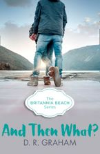 And Then What? (Britannia Beach, Book 3) Paperback  by D. R. Graham