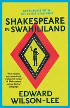 Shakespeare in Swahililand: Adventures with the Ever-Living Poet Paperback  by Edward Wilson-Lee