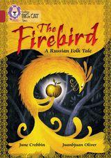 The Firebird: A Russian Folk Tale: Band 14/Ruby (Collins Big Cat)