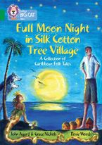 Full Moon Night in Silk Cotton Tree Village: A Collection of Caribbean Folk Tales: Band 15/Emerald (Collins Big Cat) Paperback  by John Agard