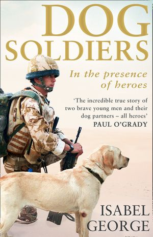 Dog Soldiers: Love, loyalty and sacrifice on the front line book image