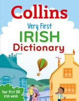 Collins Very First Irish Dictionary: Your first 500 Irish words, for ages 5+