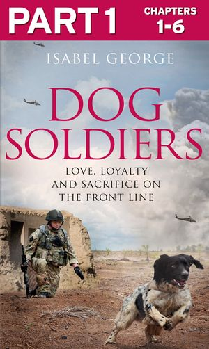 Dog Soldiers: Part 1 of 3: Love, loyalty and sacrifice on the front line book image