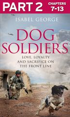 Dog Soldiers: Part 2 of 3: Love, loyalty and sacrifice on the front line eBook DGO by Isabel George