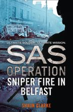 Sniper Fire in Belfast (SAS Operation) eBook  by Shaun Clarke