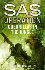 Guerrillas in the Jungle (SAS Operation) Paperback  by Shaun Clarke
