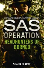 Headhunters of Borneo (SAS Operation) Paperback  by Shaun Clarke