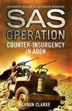 Counter-insurgency in Aden (SAS Operation) Paperback  by Shaun Clarke